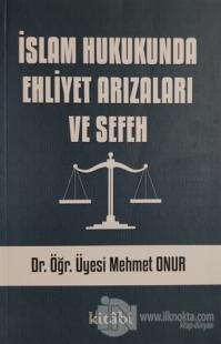 İslam Hukukunda Ehliyet Arızaları ve Sefeh Mehmet Onur