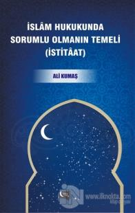 İslam Hukukunda Sorumlu Olmanın Temeli (İstitaat)
