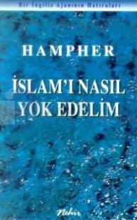 İslam'ı Nasıl Yok edelim Bir İngiliz Ajanının Hatıraları Hampher