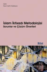 İslam İktisadı Metodolojisi Sorunlar ve Çözüm Önerileri