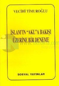"""İslam'ın """"Akl""""a Bakışı Üzerine Bir Deneme %25 indirimli Vecihi Timuroğ"""