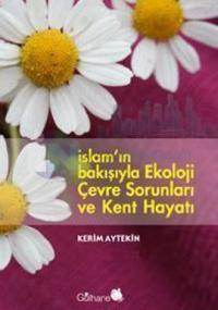 İslam'ın Bakışıyla Ekoloji, Çevre Sorunlarıve Kent Hayatı