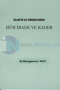İslam'ın İlk Dönemlerinde Hür İrade ve Kader