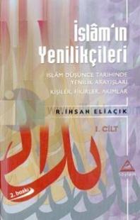 İslam'ın Yenilikçileri İslam Düşünce Tarihinde Yenilik Arayışları Kişiler, Fikirler, Akımlar 1. Cilt