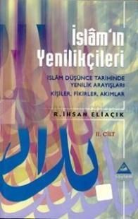 İslam'ın Yenilikçileri İslam Düşünce Tarihinde Yenilik Arayışları Kişiler, Fikirler, Akımlar II. Cilt