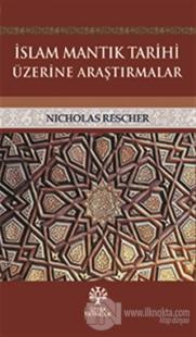 İslam Mantık Tarihi Üzerine Araştırmalar
