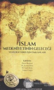 İslam Medeniyetinin Geleceği Yeniden Dirilişin İmkanları