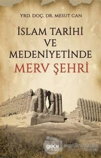İslam Tarihi ve Medeniyetinde Merv Şehri