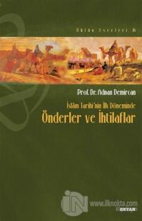 İslam Tarihi'nin İlk Döneminde Önderler ve İhtilaflar