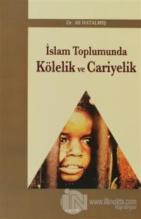 İslam Toplumunda Kölelik ve Cariyelik
