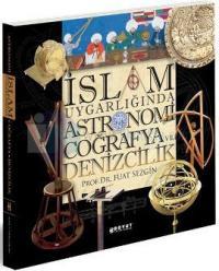 İslam Uygarlığında Astronomi Coğrafya ve Denizcilik Fuat Sezgin