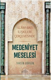 İslam ve Batı İlişkileri Çerçevesinde Medeniyet Meselesi