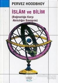 İslam ve Bilim (Bağnazlığa Karşı Akılcılığın Savaşımı)