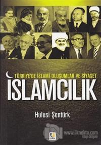 Türkiye'de İslami Oluşumlar ve Siyaset: İslamcılık