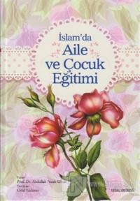 İslam'da Aile ve Çocuk Eğitimi (Ciltli)