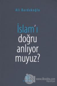 İslam'ı Doğru Anlıyor Muyuz?