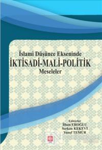 İslami Düşünce Ekseninde İktisadi - Mali - Politik Meseleler