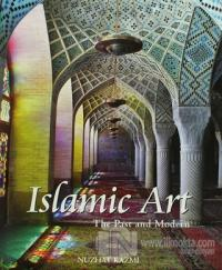 Islamic Art - The Past and Modern (Ciltli)