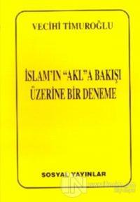 """İslam'ın """"Akl""""a Bakışı Üzerine Bir Deneme"""