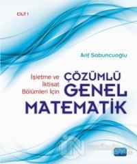 İşletme ve İktisat Bölümleri İçin Çözümlü Genel Matematik Cilt: 1 (Ciltli)