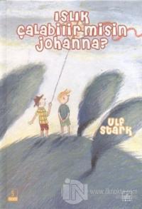 Islık Çalabilir misin Johanna? (Ciltli)