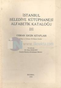 İstanbul Belediye Kütüphanesi Alfabetik Kataloğu 3 Osman Ergin Kitapları Türkçe ve Yabancı Dil Basma Eserler