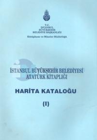 İstanbul Büyükşehir Belediyesi Atatürk Kitaplığı Harita Kataloğu I