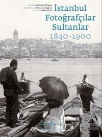 İstanbul Fotoğrafçılar Sultanlar 1840 - 1900