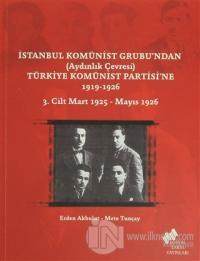 İstanbul Komünist Grubu'ndan 'Aydınlık Çevresi' Türkiye Komünist Partisi'ne 1919 - 1926 3. Cilt Mart 1925-Mayıs 1926