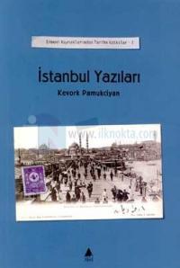İstanbul YazılarıCilt: 1Ermeni Kaynaklarından Tarihe Katkılar