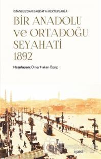 İstanbul'dan Bağdat'a Mektuplarla Bir Anadolu ve Ortadoğu Seyahati 1892