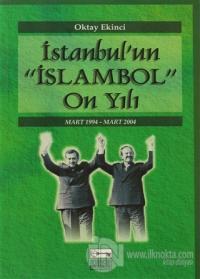 """İstanbul'un """"İslambol"""" On Yılı"""