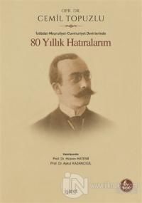 İstibdat - Meşrutiyet - Cumhuriyet Devirlerinde 80 Yıllık Hatıralarım