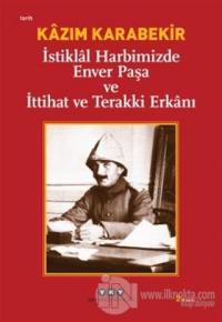 İstiklal Harbimizde Enver Paşa ve İttihat ve Terakki Erkanı