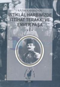 İstiklal Harbimizde İttihat Terakki ve Enver Paşa -Yahya Kahya Olayı-Cilt: 1