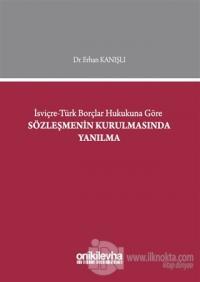 İsviçre-Türk Borçlar Hukukuna Göre Sözleşmenin Kurulmasında Yanılma (Ciltli)