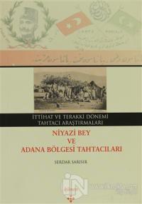 İttihat ve Terakki Dönemi Tahtacı Araştırmaları - Niyazi Bey ve Adana Bölgesi Tahtacıları