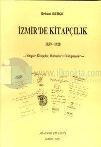 İzmir'de Kitapçılık 1839-1928 Kitaplar, Kitapçılar, Matbaalar ve Kütüphaneler