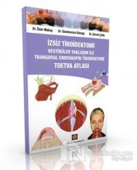 İzsiz Tiroidektomi Vestibüler Yaklaşım ile Transoral Endoskopik Tiroidektomi Toetva Atlası