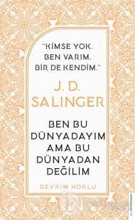 J. D. Salinger - Ben Bu Dünyadayım Ama Bu Dünyadan Değilim Devrim Horl