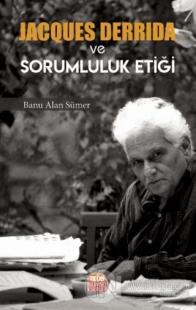 Jacques Derrida ve Sorumluluk Etiği