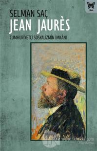 Jean Jaures: Cumhuriyetçi Sosyalizmin İmkanı