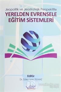 Jeopolitik ve Jeostratejik Perspektifle Yerelden Evrensele Eğitim Sistemleri