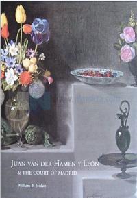 Juan Van Der Hamen Y Leon & The Court Of Madrid