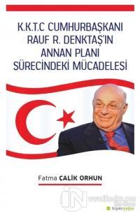 K.K.T.C. Cumhurbaşkanı Rauf R. Denktaş'ın Annan Planı Sürecindeki Mücadelesi