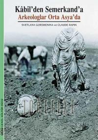 Kâbil'den Semerkand'a Arkeologlar Orta Asya'da