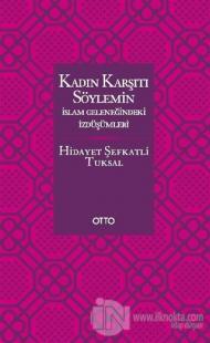 Kadın Karşıtı Söylemin İslam Geleneğindeki İzdüşümleri (Ciltli)