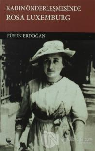 Kadın Önderleşmesinde Rosa Luxemburg