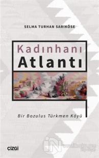 Kadınhanı Atlantı - Bir Bozulus Türkmen Köyü