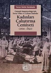 Kadınları Çalıştırma Cemiyeti 1916-1923 %15 indirimli Yavuz Selim Kara
